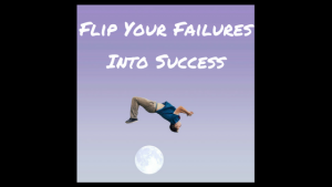 Flipping What Doesn't Work to Build Your Success [Ep. 176]